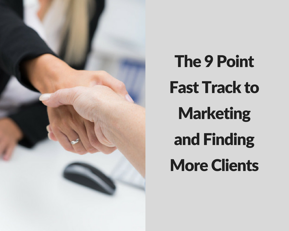 The 9 Point Fast Track To Marketing And Finding More Clients